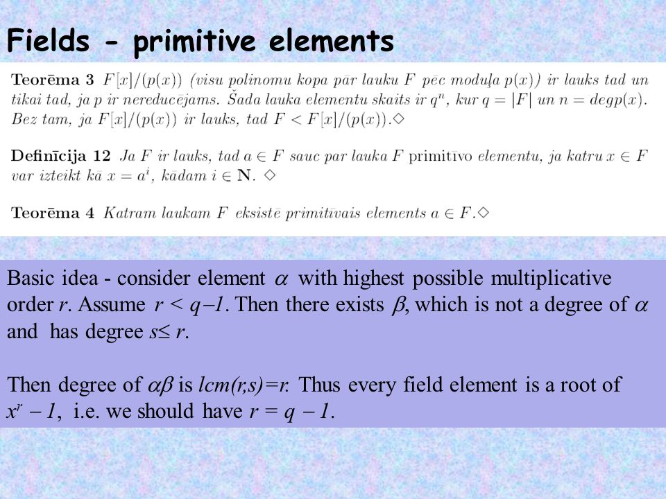 Fields - primitive elements Basic idea - consider element  with highest possible multiplicative order r.