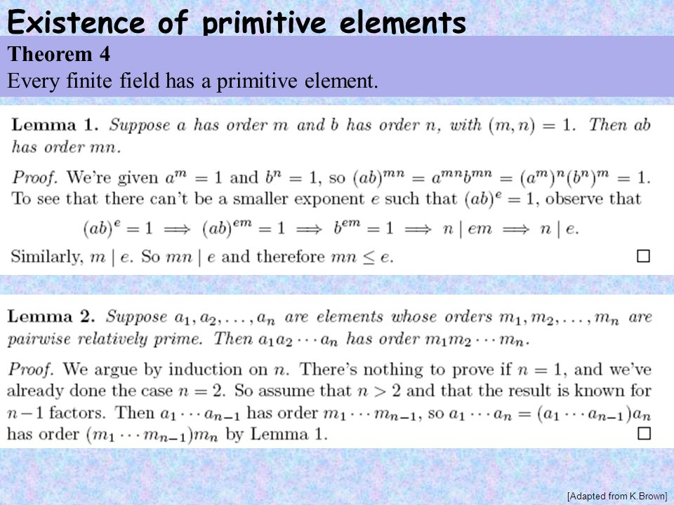 Existence of primitive elements Theorem 4 Every finite field has a primitive element.