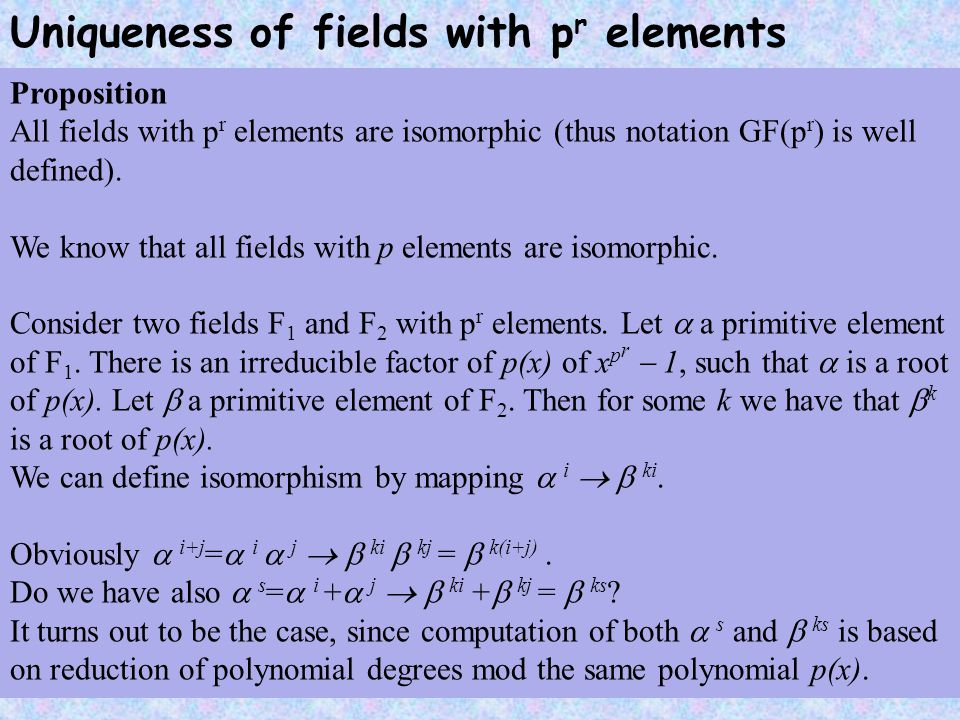 Uniqueness of fields with p r elements Proposition All fields with p r elements are isomorphic (thus notation GF(p r ) is well defined).