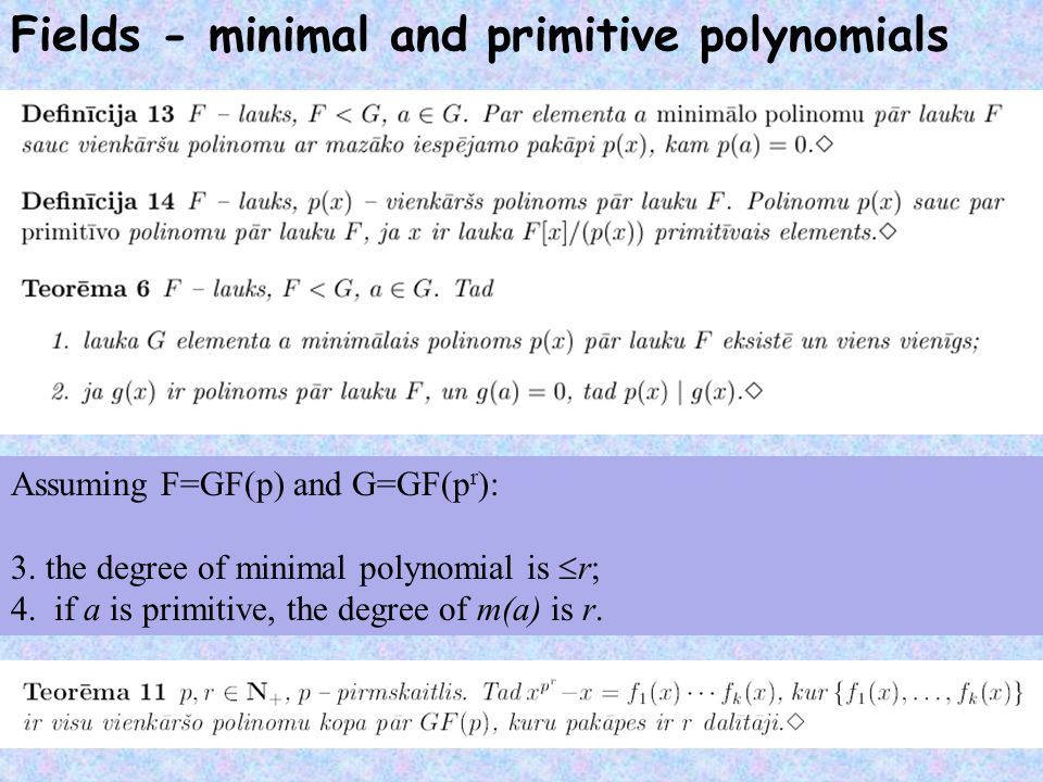 Fields - minimal and primitive polynomials Assuming F=GF(p) and G=GF(p r ): 3.