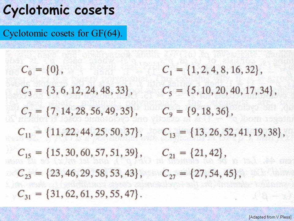 Cyclotomic cosets [Adapted from V.Pless] Cyclotomic cosets for GF(64).