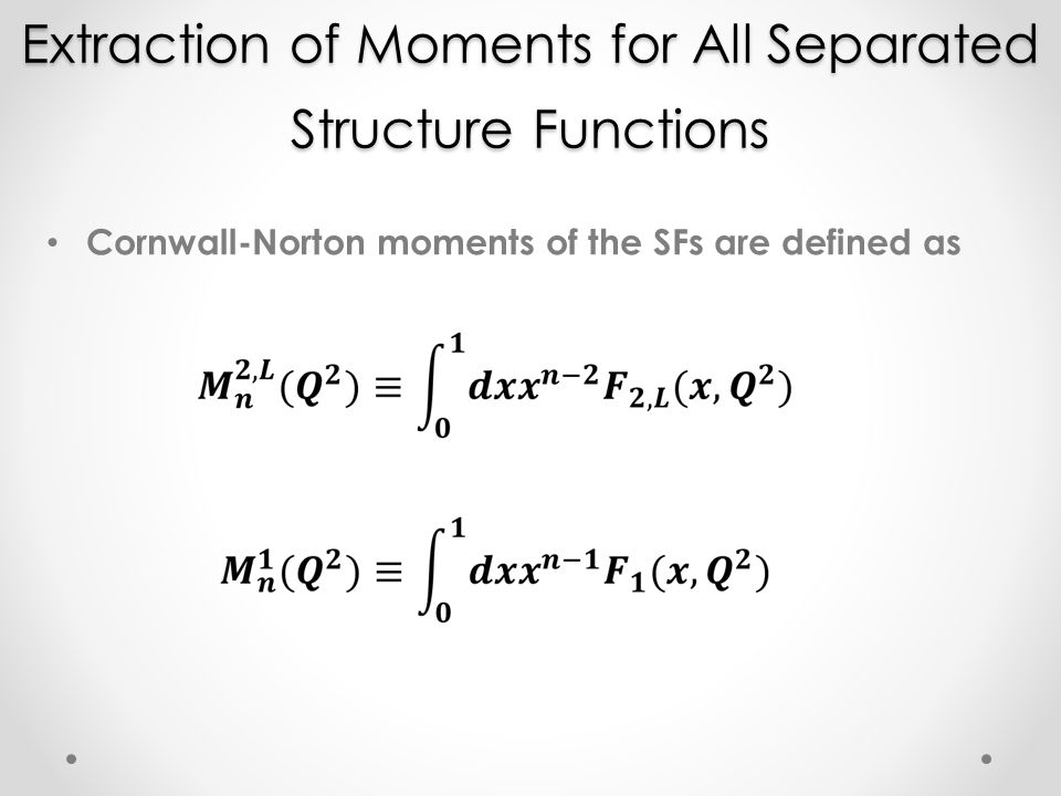 Extraction of Moments for All Separated Structure Functions Cornwall-Norton moments of the SFs are defined as