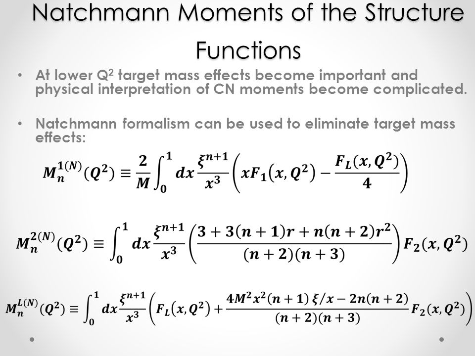 Natchmann Moments of the Structure Functions At lower Q 2 target mass effects become important and physical interpretation of CN moments become complicated.