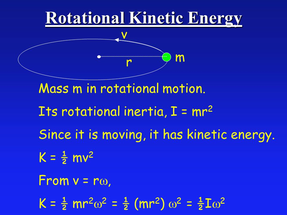 Rotational Kinetic Energy m r v Mass m in rotational motion.