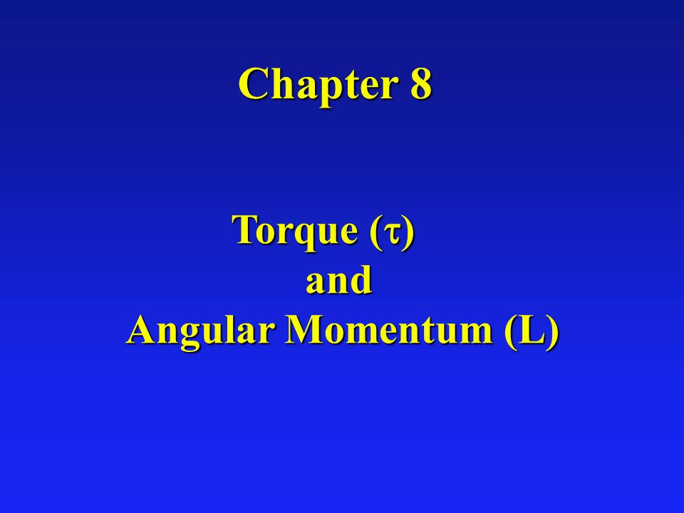 Chapter 8 Torque (  ) and Angular Momentum (L)