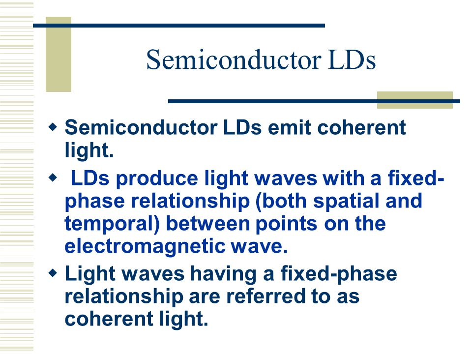Semiconductor LDs  Semiconductor LDs emit coherent light.