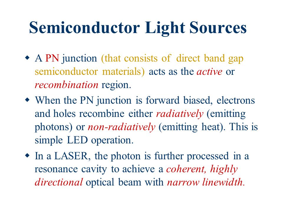 Semiconductor Light Sources  A PN junction (that consists of direct band gap semiconductor materials) acts as the active or recombination region.