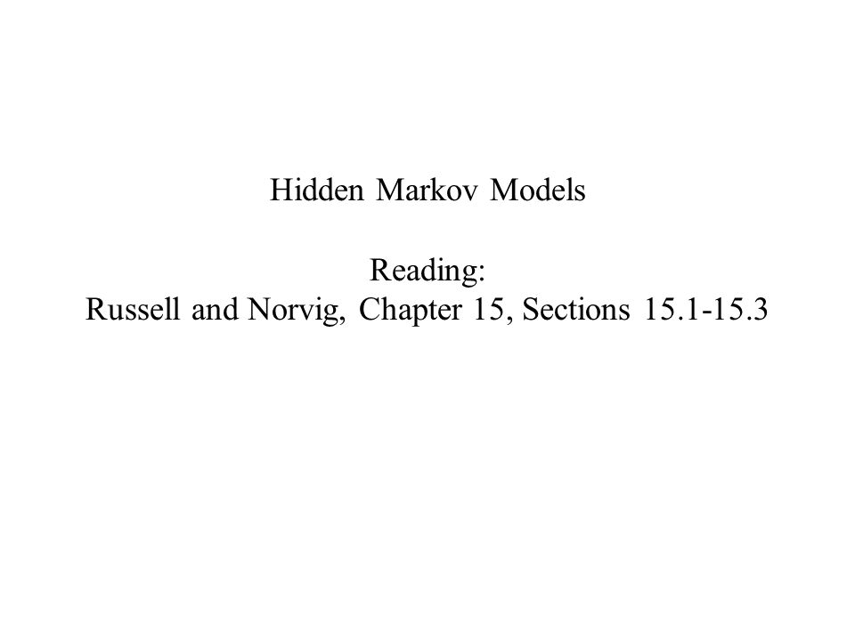 Hidden Markov Models Reading: Russell and Norvig, Chapter 15, Sections