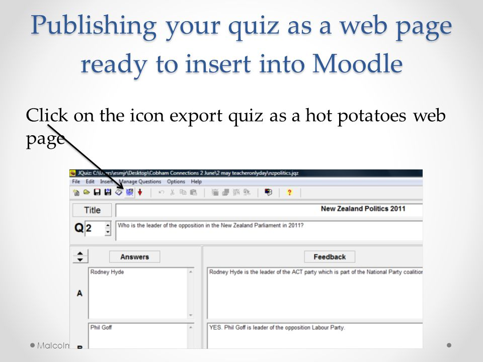 Publishing your quiz as a web page ready to insert into Moodle Malcolm Roberts Wintec Click on the icon export quiz as a hot potatoes web page