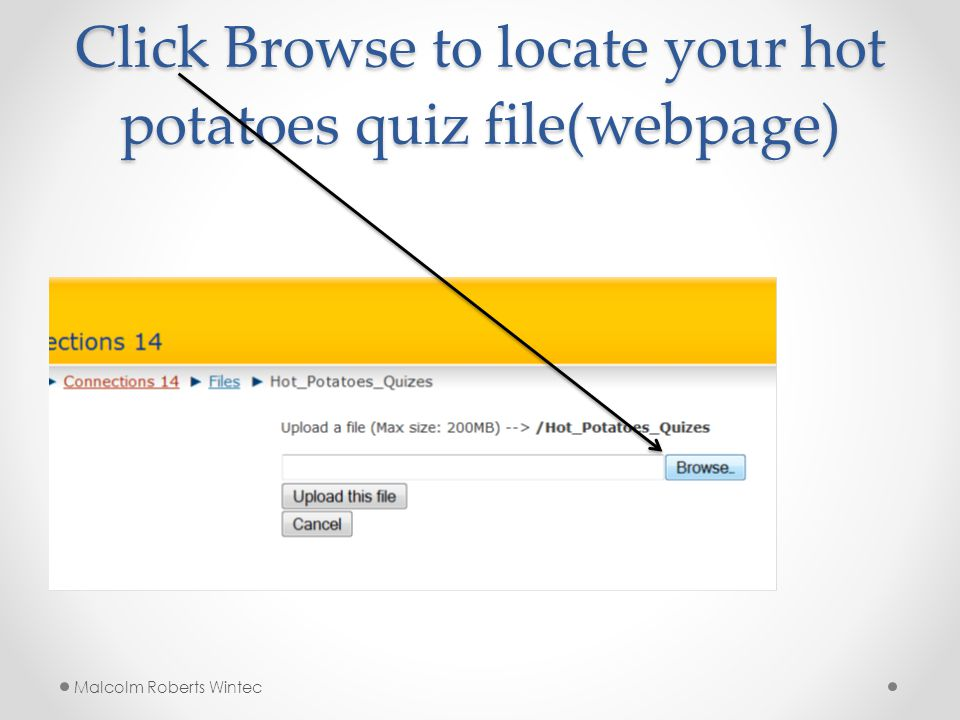 Click Browse to locate your hot potatoes quiz file(webpage) Malcolm Roberts Wintec