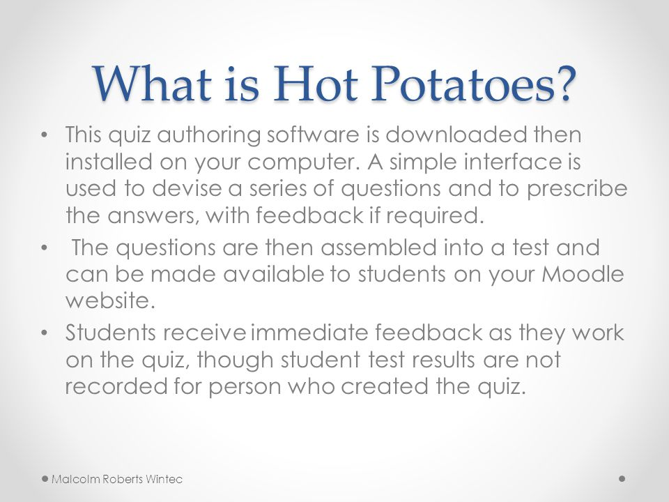 What is Hot Potatoes. This quiz authoring software is downloaded then installed on your computer.