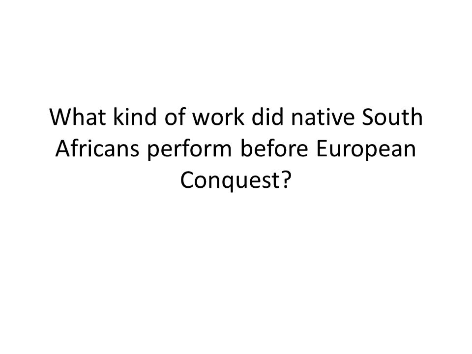 What kind of work did native South Africans perform before European Conquest