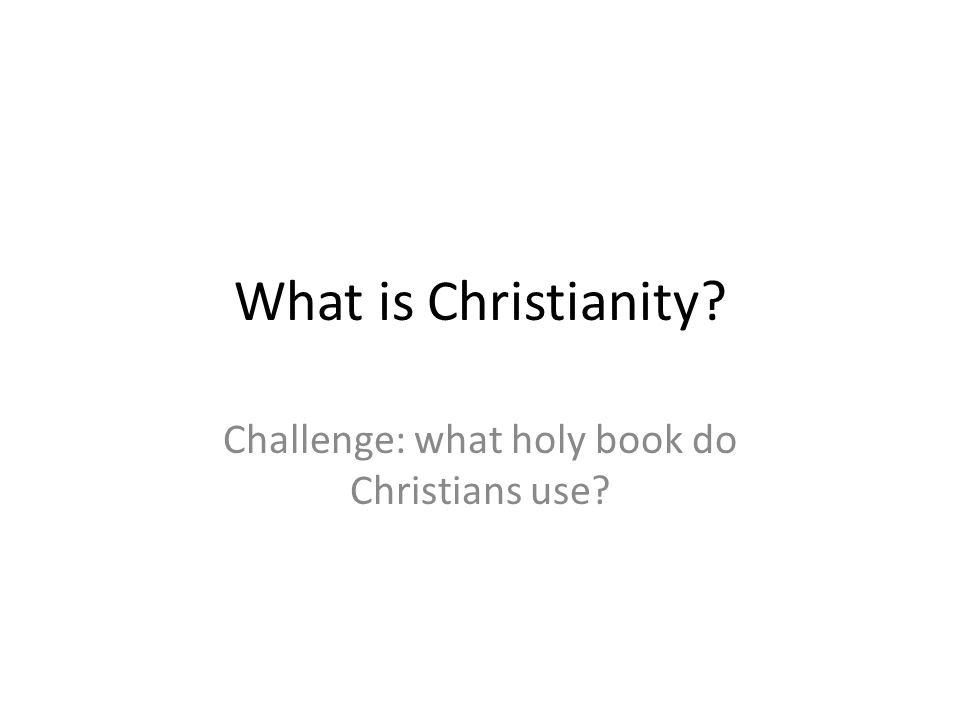 What is Christianity Challenge: what holy book do Christians use