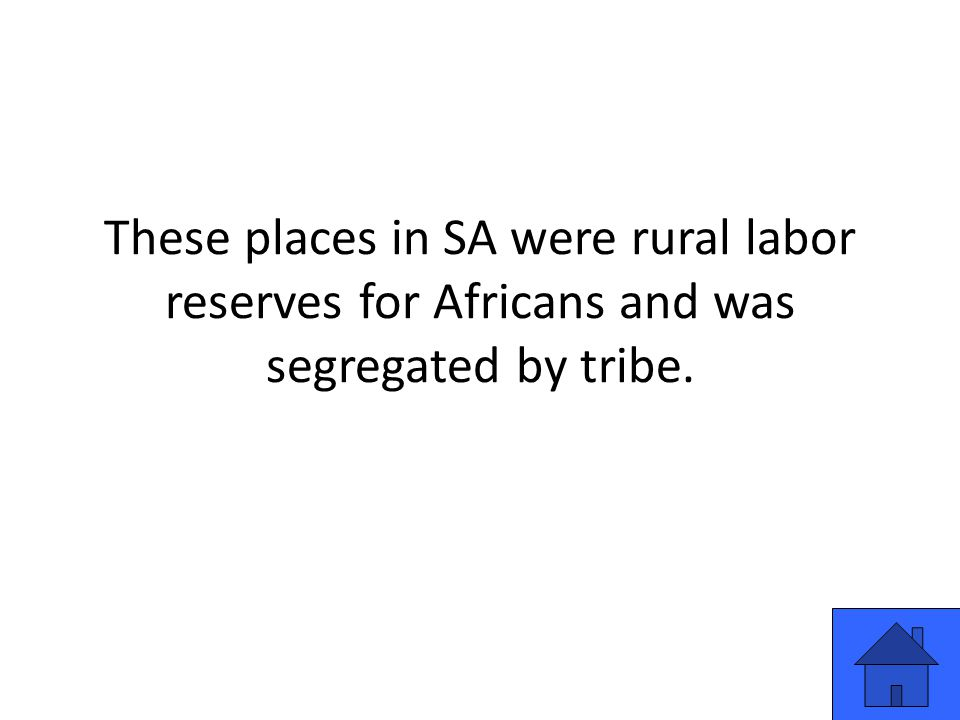These places in SA were rural labor reserves for Africans and was segregated by tribe.