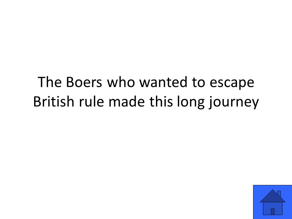 The Boers who wanted to escape British rule made this long journey