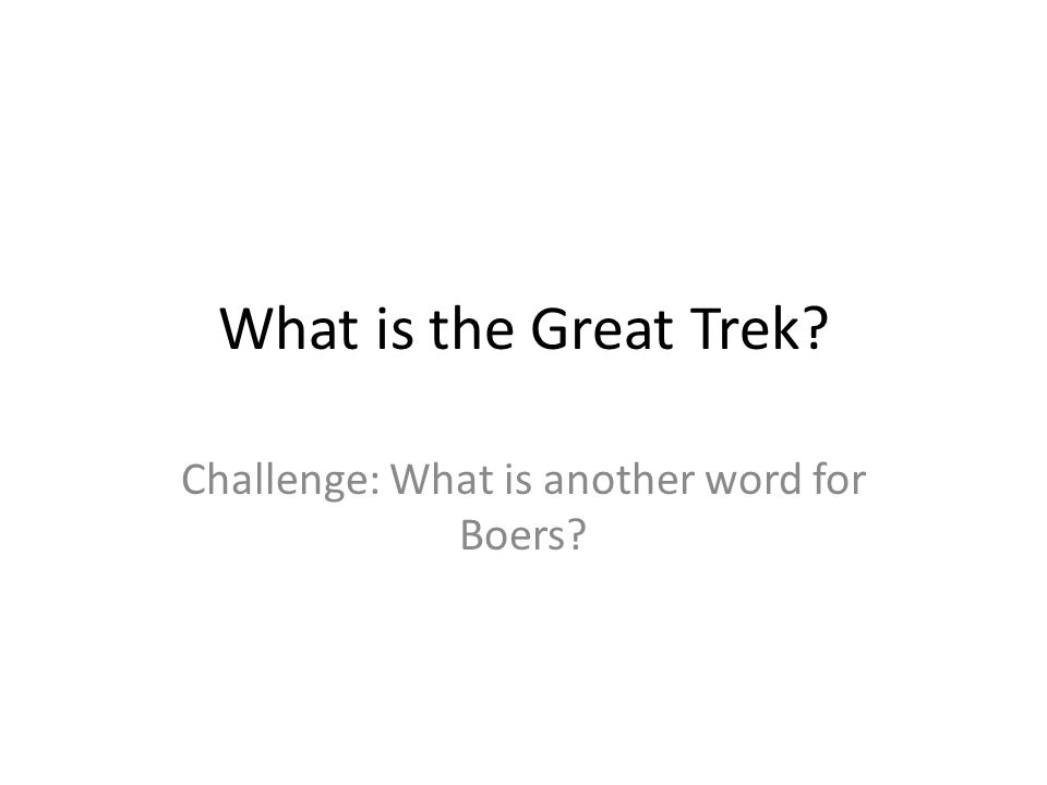What is the Great Trek Challenge: What is another word for Boers