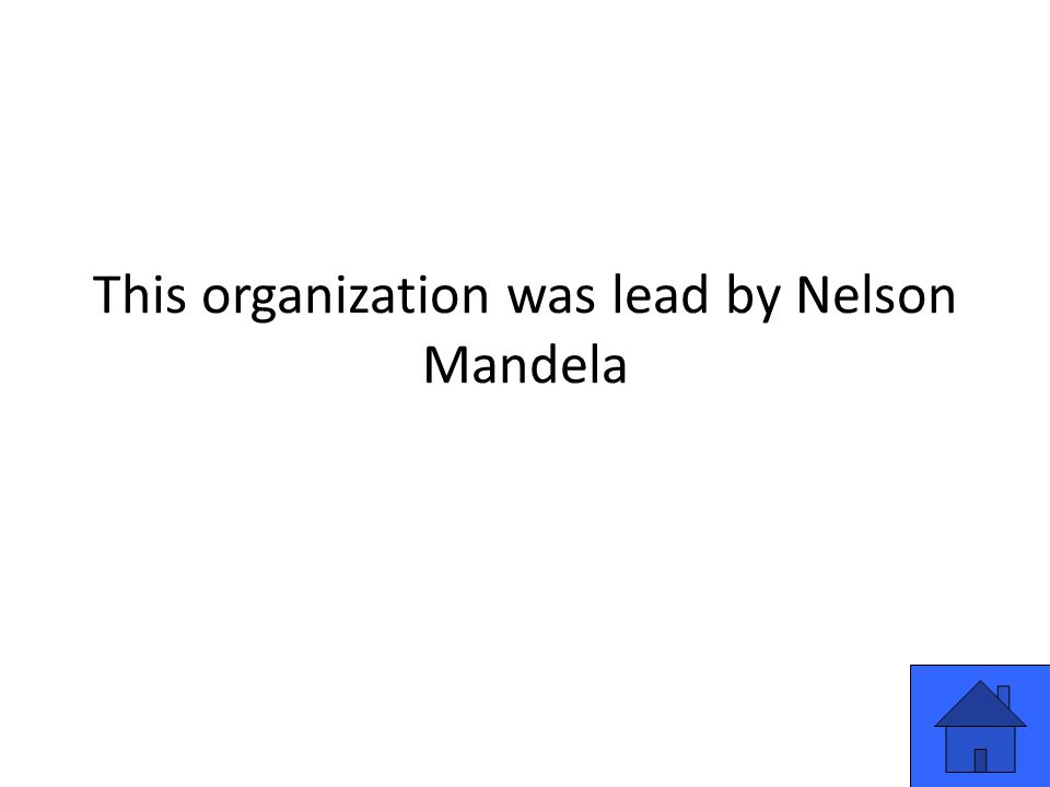 This organization was lead by Nelson Mandela