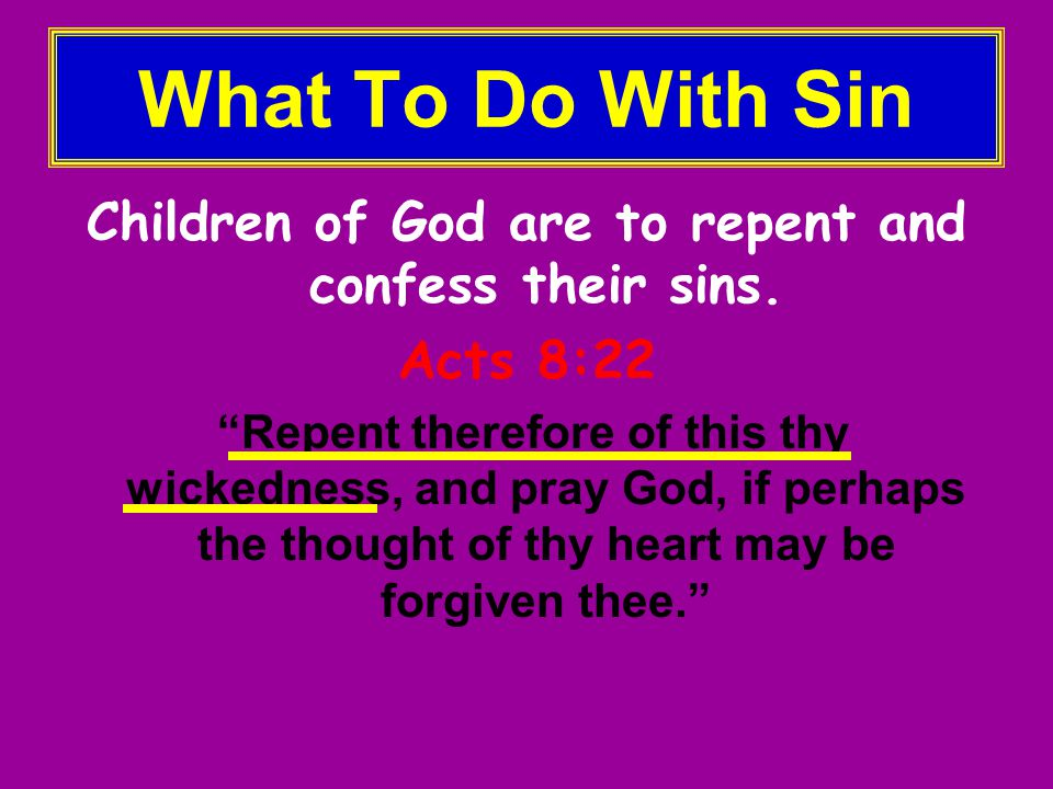 What To Do With Sin Children of God are to repent and confess their sins.