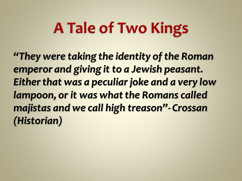 They were taking the identity of the Roman emperor and giving it to a Jewish peasant.