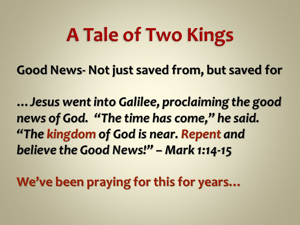 Good News- Not just saved from, but saved for …Jesus went into Galilee, proclaiming the good news of God.