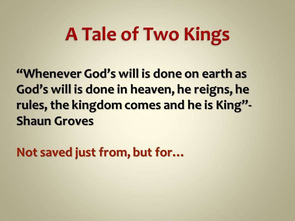 Whenever God's will is done on earth as God's will is done in heaven, he reigns, he rules, the kingdom comes and he is King - Shaun Groves Not saved just from, but for…
