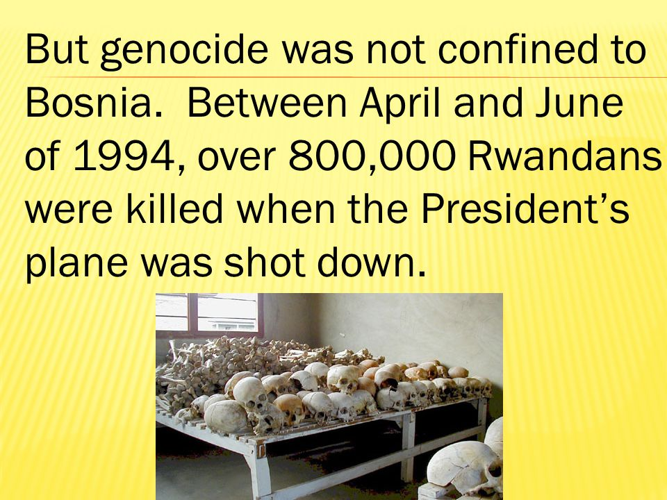 But genocide was not confined to Bosnia.