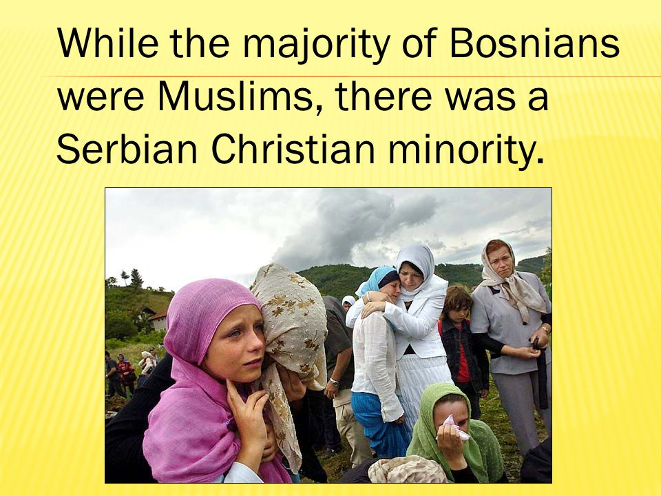 While the majority of Bosnians were Muslims, there was a Serbian Christian minority.