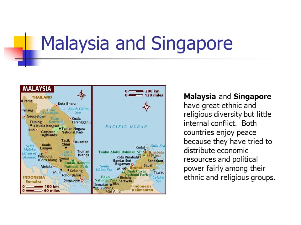 Malaysia and Singapore Malaysia and Singapore have great ethnic and religious diversity but little internal conflict.