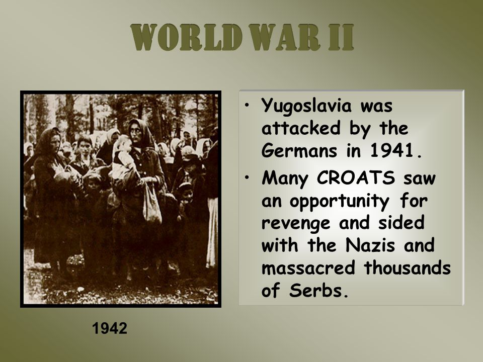 Yugoslavia was attacked by the Germans in 1941.