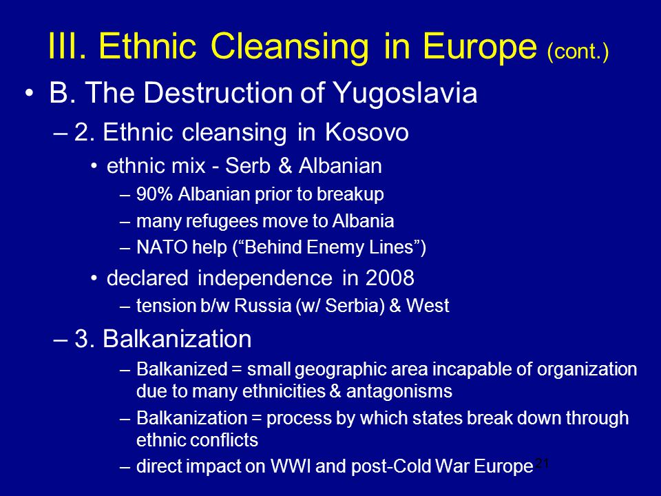 21 III. Ethnic Cleansing in Europe (cont.) B. The Destruction of Yugoslavia –2.