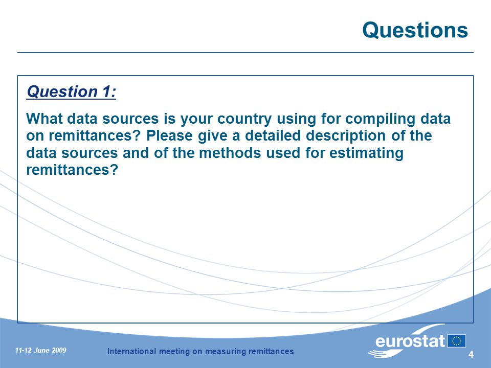 11-12 June 2009 International meeting on measuring remittances 4 Questions Question 1: What data sources is your country using for compiling data on remittances.