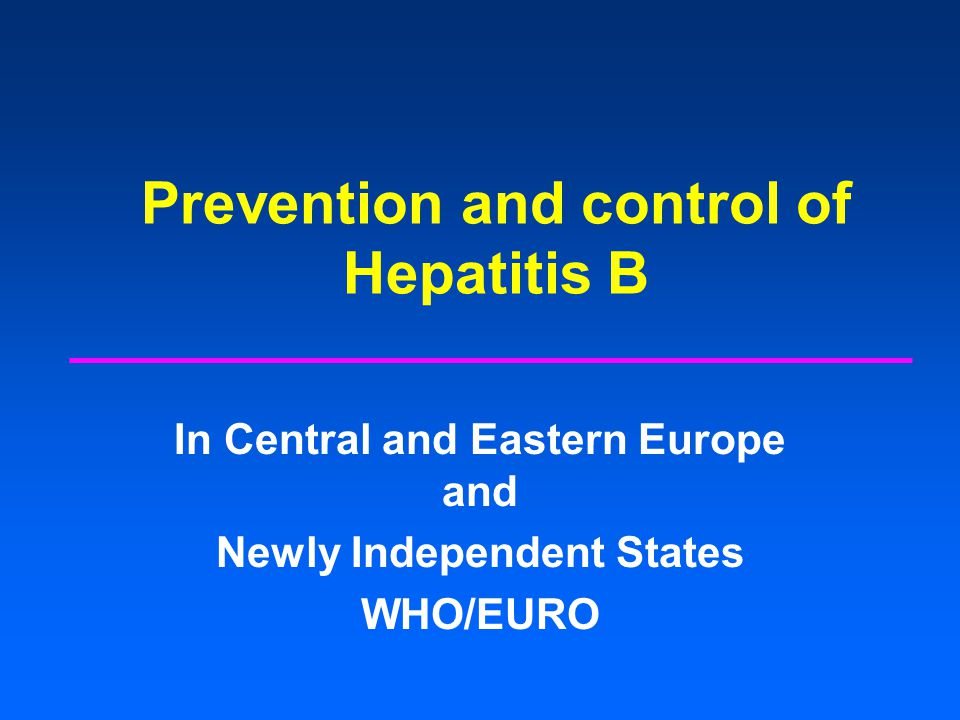 Prevention and control of Hepatitis B In Central and Eastern Europe and Newly Independent States WHO/EURO