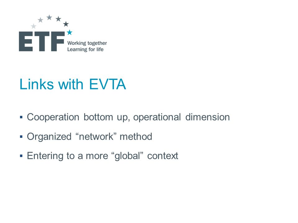 Links with EVTA  Cooperation bottom up, operational dimension  Organized network method  Entering to a more global context
