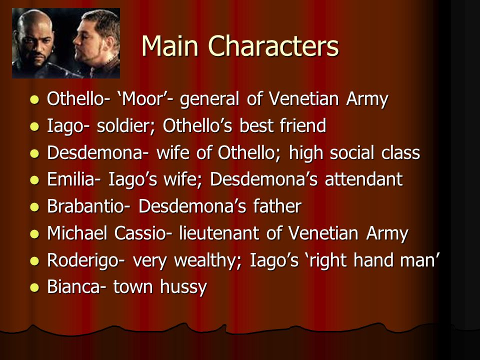 analysis iago character shakespeare s othello Iago is a fictional character in shakespeare's othello (c 1601–1604) iago is the play's main antagonist, and othello's standard bearer he is the husband of emilia, who is in turn the attendant of othello's wife desdemona.