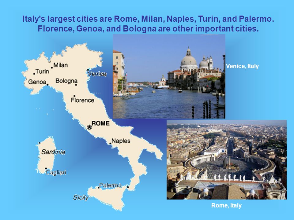 Italy s largest cities are Rome, Milan, Naples, Turin, and Palermo.
