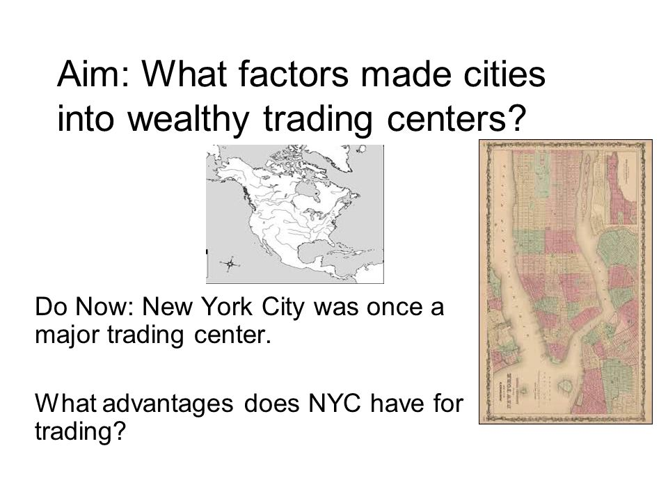 Aim: What factors made cities into wealthy trading centers.