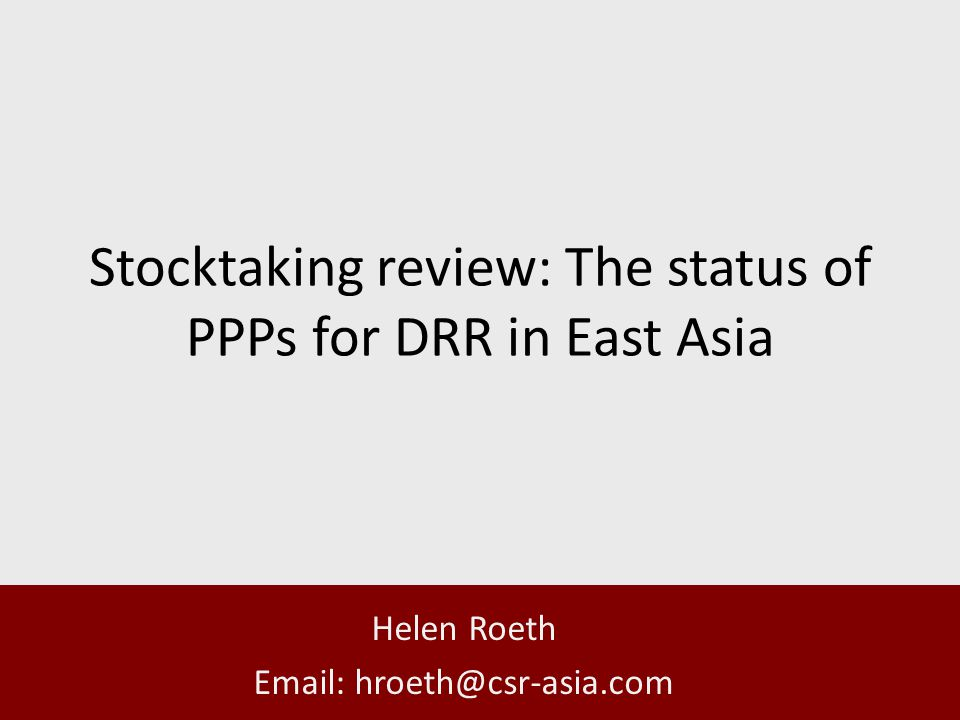 Stocktaking review: The status of PPPs for DRR in East Asia Helen Roeth