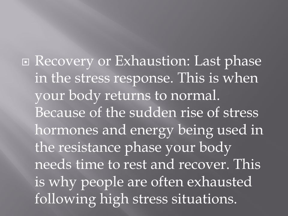  Recovery or Exhaustion: Last phase in the stress response.