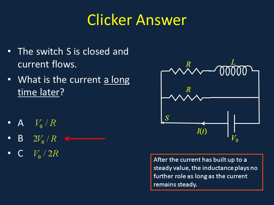 Clicker Answer The switch S is closed and current flows.