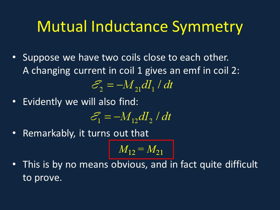 Mutual Inductance Symmetry Suppose we have two coils close to each other.
