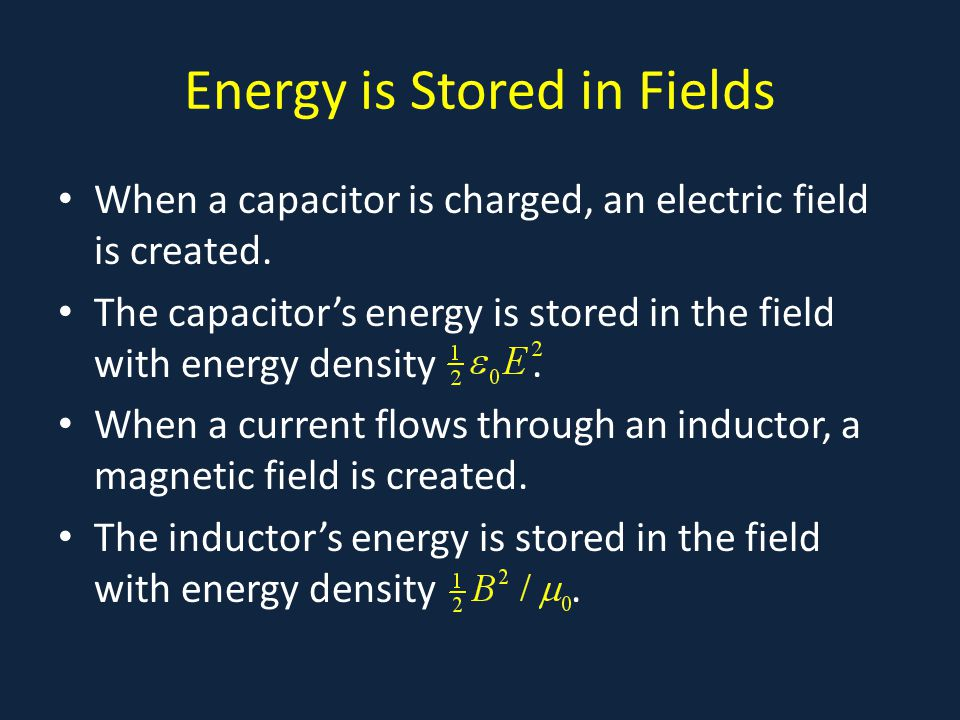 Energy is Stored in Fields When a capacitor is charged, an electric field is created.