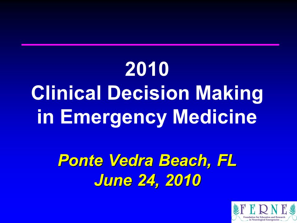 Ponte Vedra Beach, FL June 24, Clinical Decision Making in Emergency Medicine Ponte Vedra Beach, FL June 24, 2010