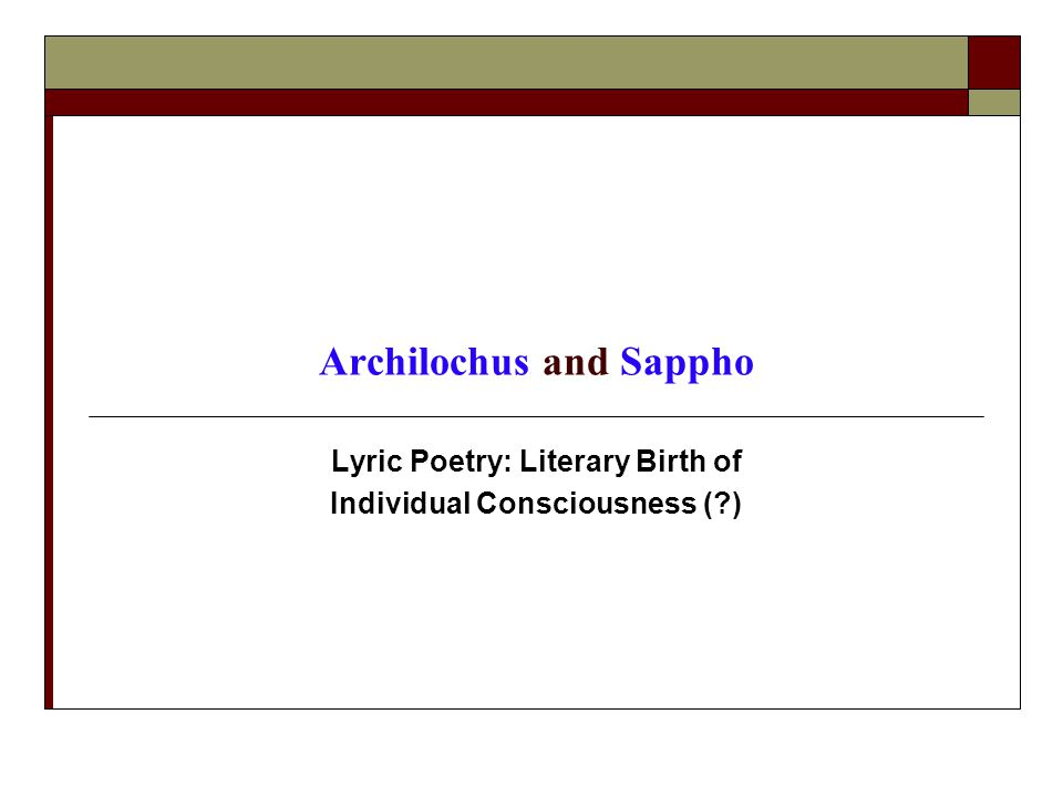 Archilochus and Sappho Lyric Poetry: Literary Birth of Individual Consciousness ( )