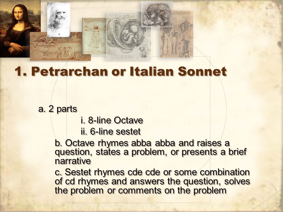 1. Petrarchan or Italian Sonnet a. 2 parts i. 8-line Octave ii.