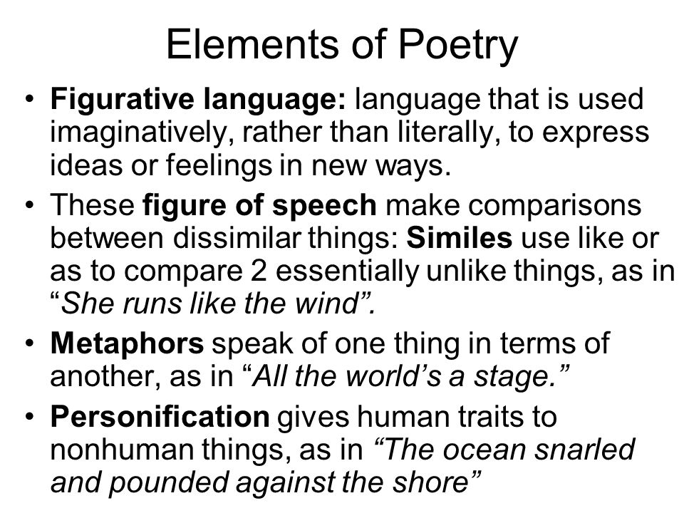 Elements of Poetry Figurative language: language that is used imaginatively, rather than literally, to express ideas or feelings in new ways.