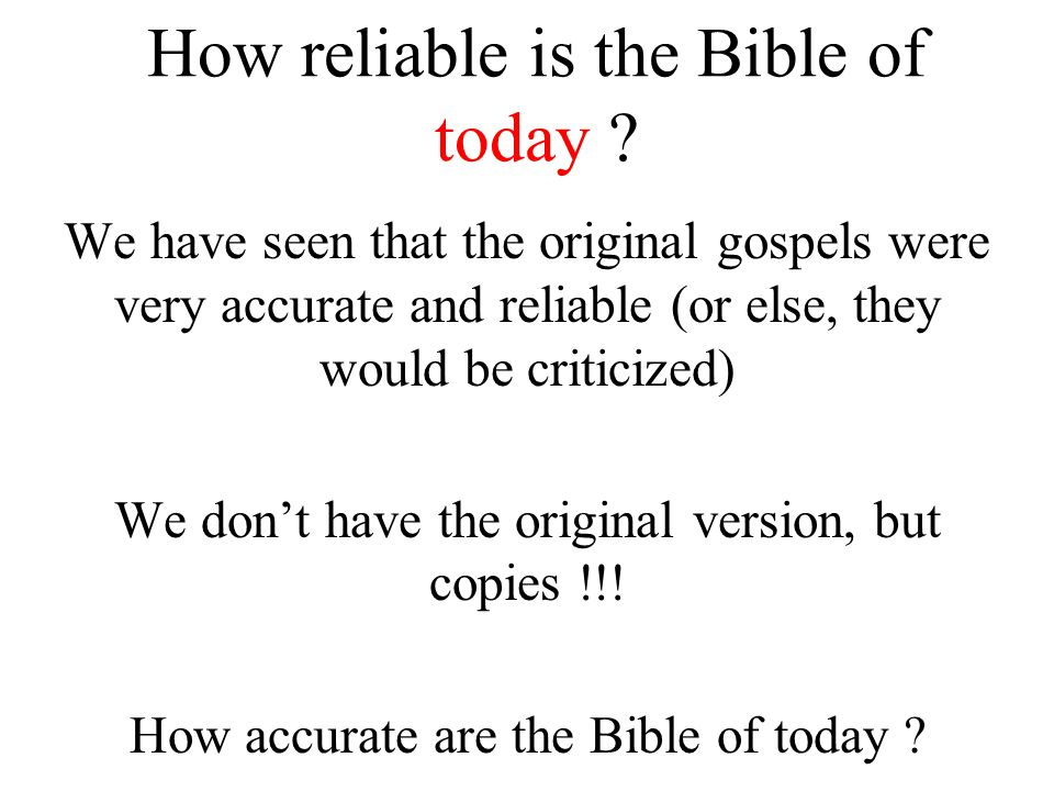 How reliable is the Bible of today .
