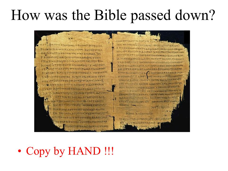 How was the Bible passed down Copy by HAND !!!