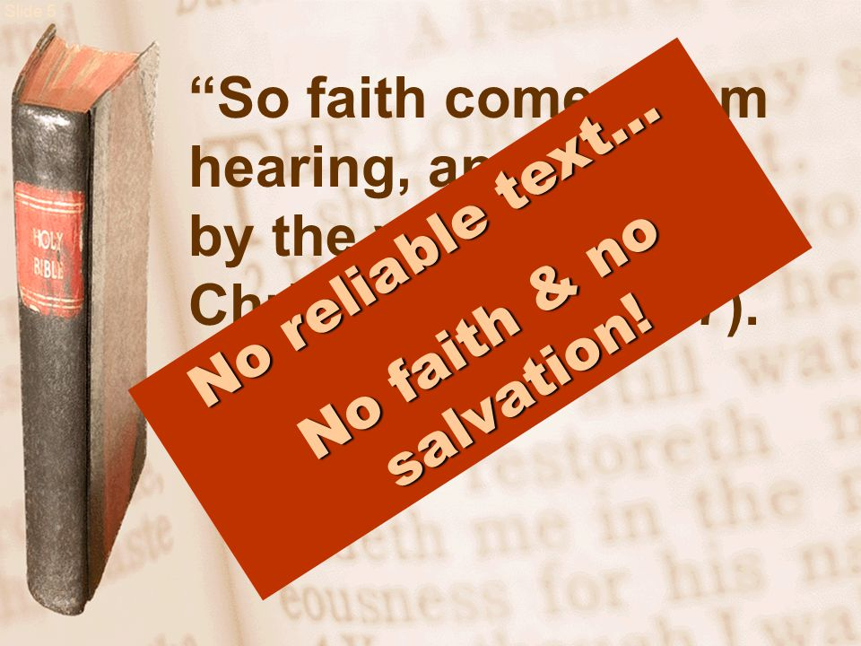 Slide 5 So faith comes from hearing, and hearing by the word of Christ (Rom.