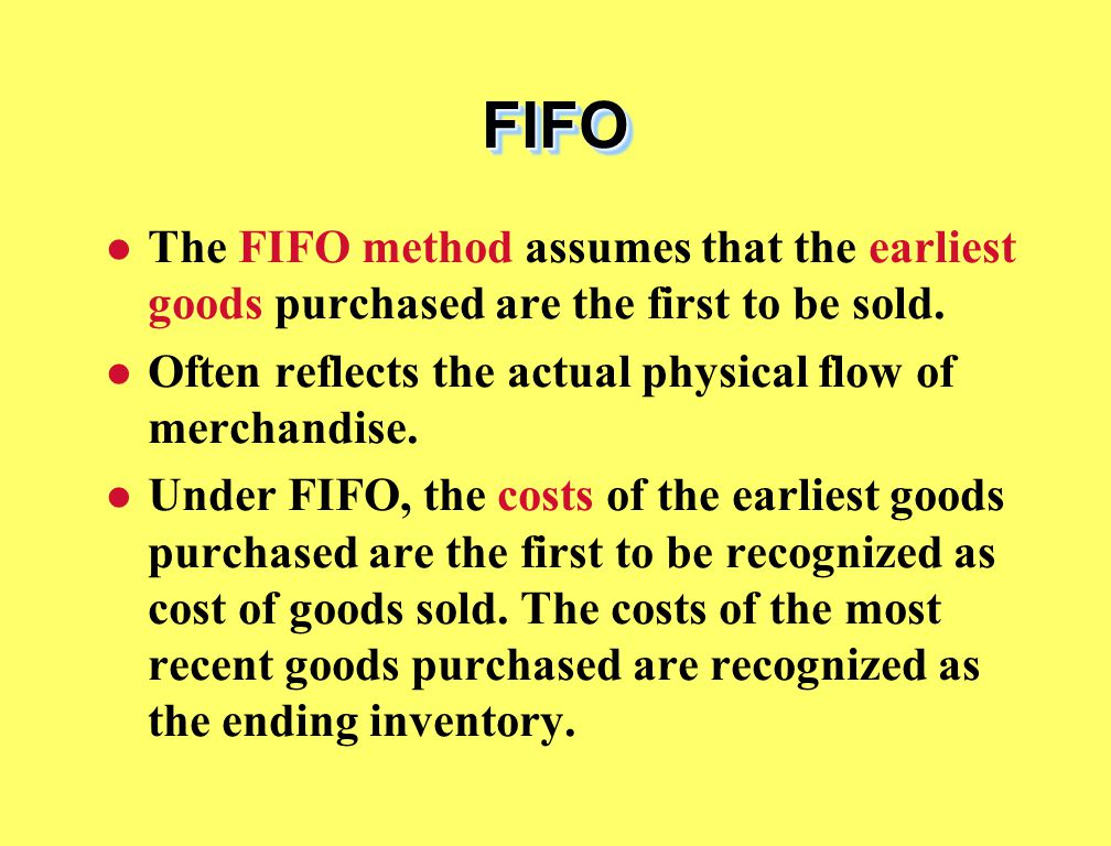 FIFOFIFO The FIFO method assumes that the earliest goods purchased are the first to be sold.