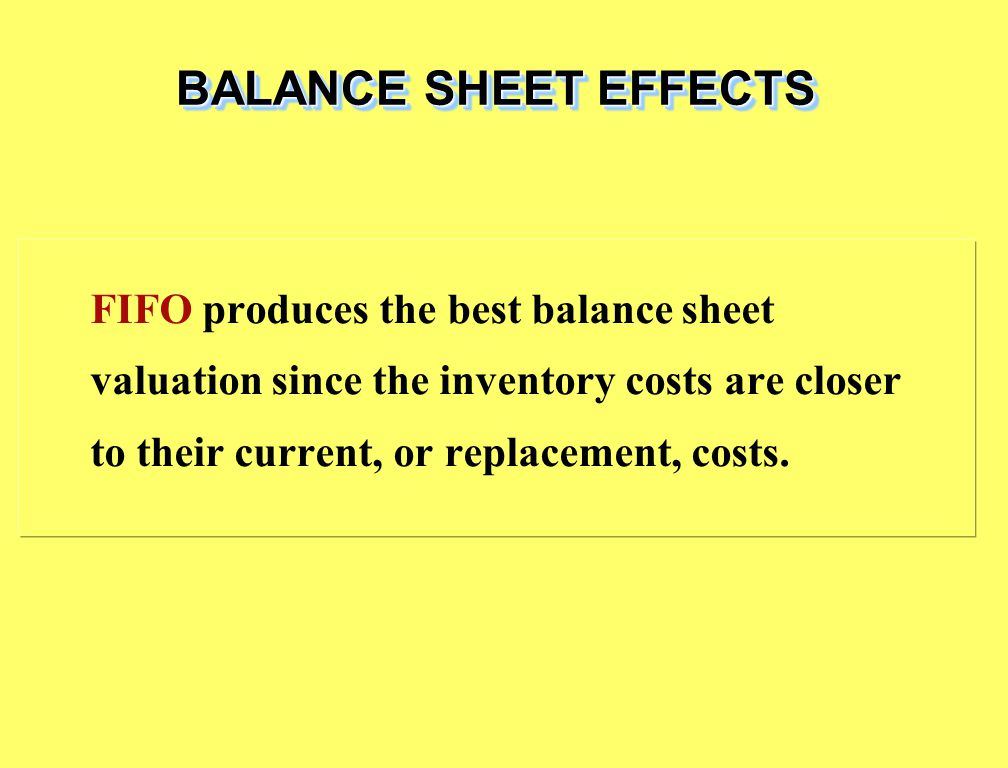 FIFO produces the best balance sheet valuation since the inventory costs are closer to their current, or replacement, costs.
